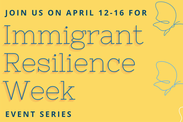Immigrant Resilience Week Event Series April 12th to 16th