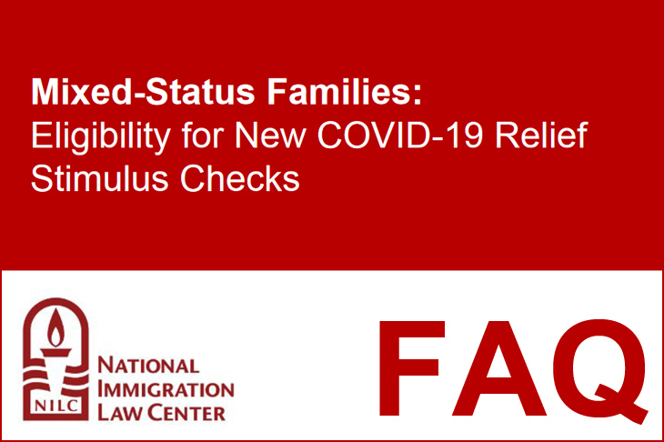 Mixed-Status Families: Eligibility for New COVID-19 Relief Stimulous Checks, and FAQ from National Immigration LAw Center