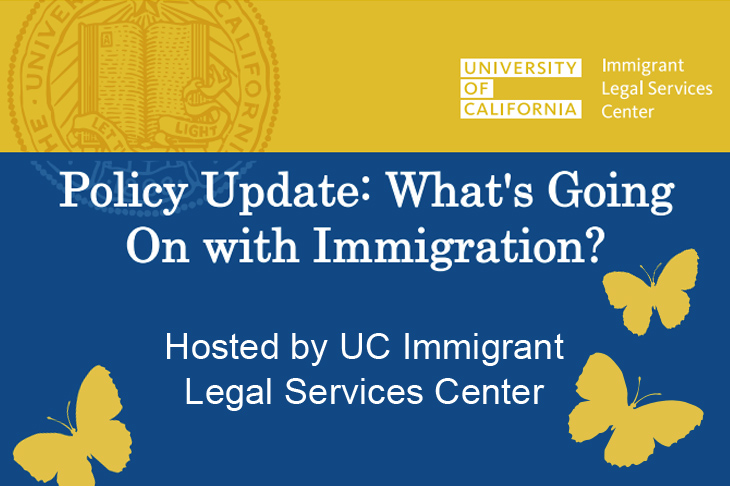 Policy Update: What's going on with Immigration? Hosted by UC Immigrant Legal Services